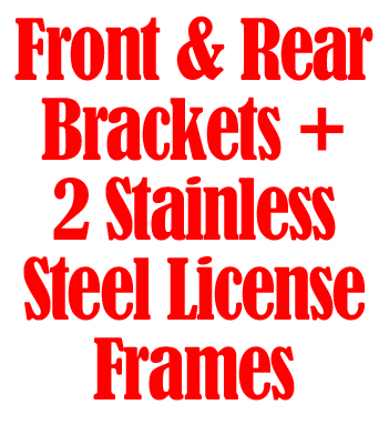 Front and rear Brackets plus 2 Stainless Steel License Frames