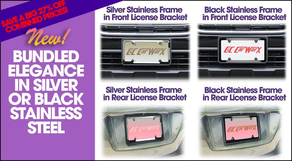 Save a big 27% off combined prices of front and Rear Brackets with 2 Stainless Steel Frames in Your Choice of Silver or Black