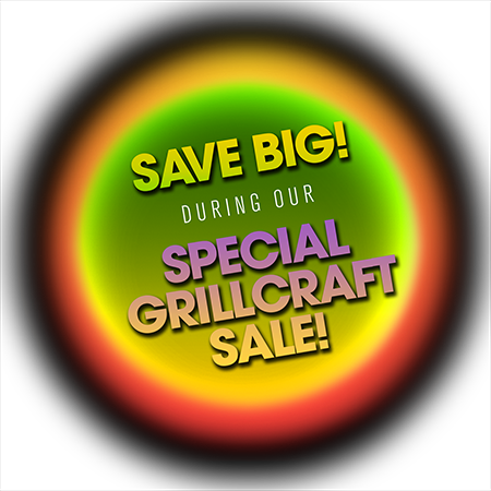 Save Big during our Special Grillcraft Sale!